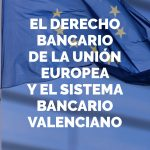 """Congreso Internacional """"El derecho bancario de la Unión Europea y el sistema bancario valenciano"""""""